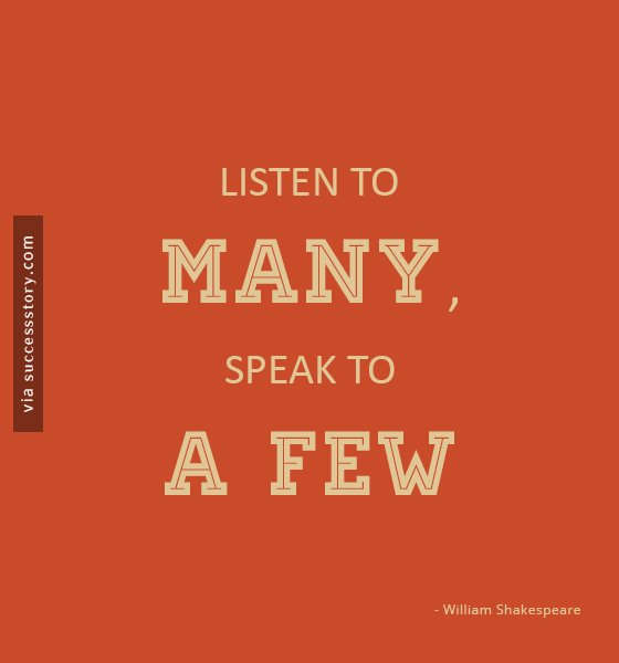 Listen to many, speak to a few