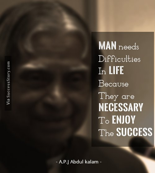 Best Inspirational Quotes By Abdul Kalam: Man Needs Difficulties