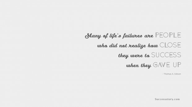 Many of lifes failures are people who did