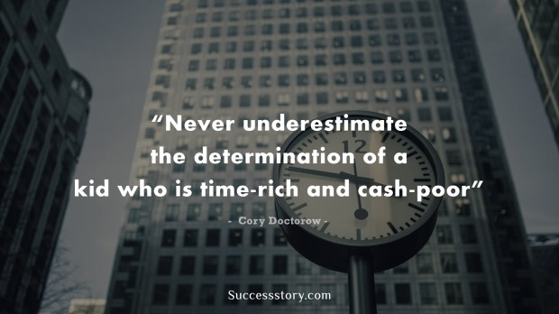 never underestimate the determination of a kid who is time rich and cash poor