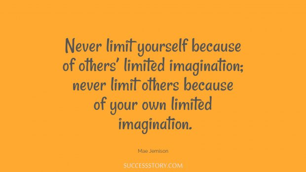 Never limit yourself because of