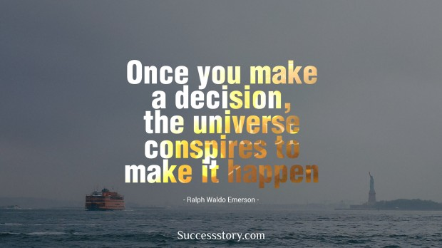once you make a decision, the universe conspires to make it happen   ralph waldo emerso