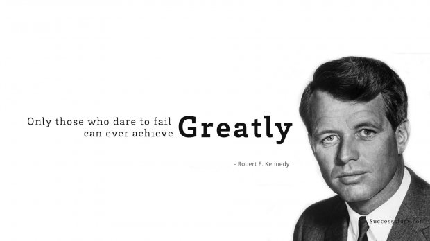 Only those who dare to fail greatly