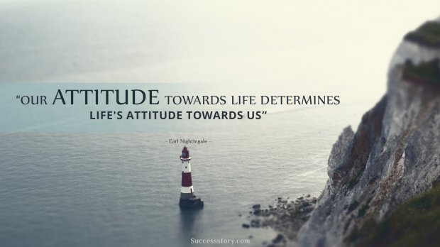 Our Attitude towards life determines