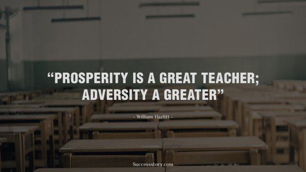 Prosperity is a great teacher