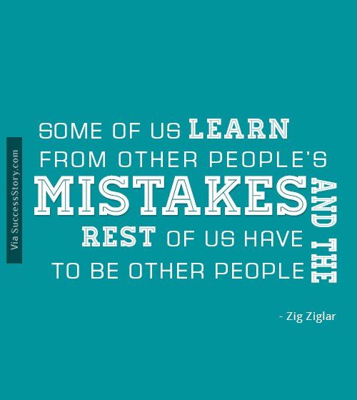 Some of us learn from other people's mistakes
