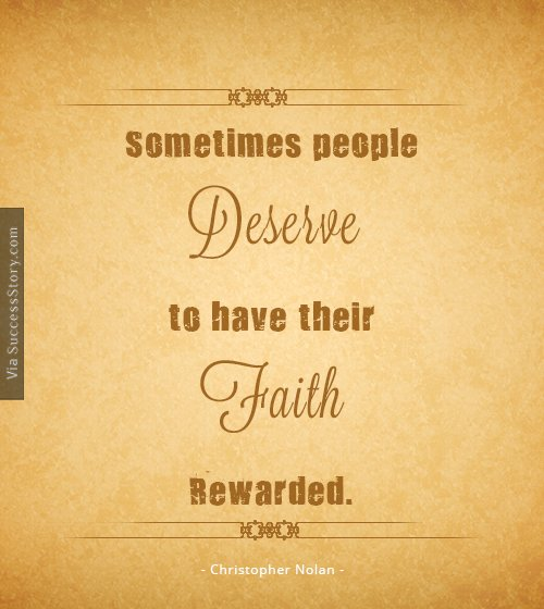 Sometimes people deserve to have their faith rewarded