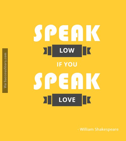 Speak low, if you speak love