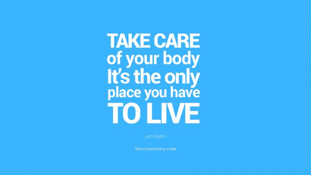 Take care of your body. It s the only place you have to live