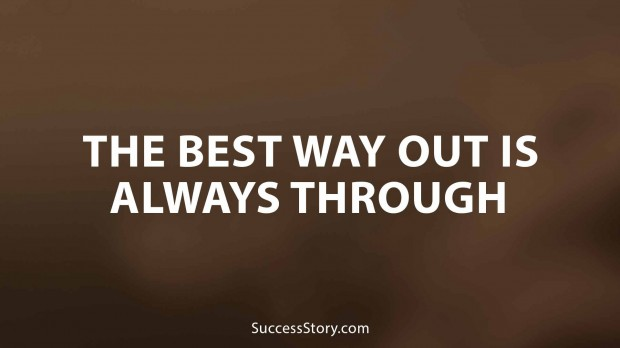 The best way out is always