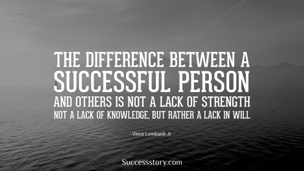 the difference between a successful person and others is not a lack of strength, not a lack of knowledge, but rather a lack of will   vince lombardi