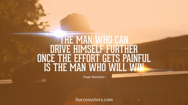 the man who can drive himself further once the effort gets painful is the man who will win   roger bannister