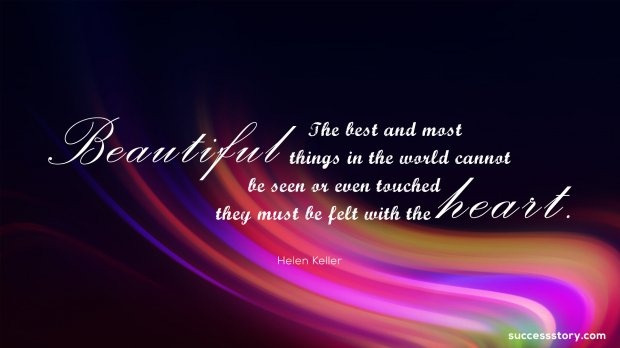 The best and most beautiful things in the world cannot be seen or even touched