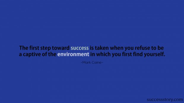 The first step toward success is taken when you refuse to be a captive of the environment