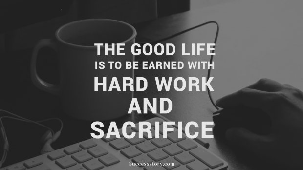 The good life is to be earned with hard work and sacrifice
