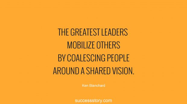 The greatest leaders mobilize others by coalescing people around a shared vision