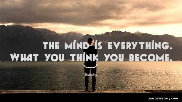 The mind is everything.