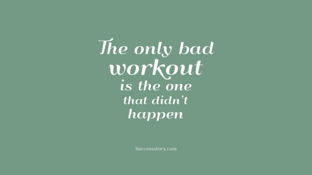 The only bad workout is the one that didn t happen