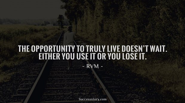 The opportunity to truly live