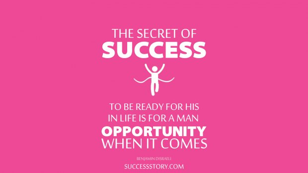 The secret of success in life is for a man to be ready