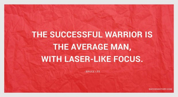 The successful warrior is the average man, with laser-like focus