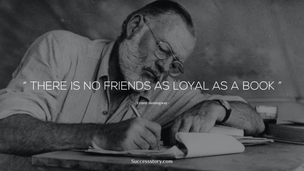 There is no friends as loyal as a book