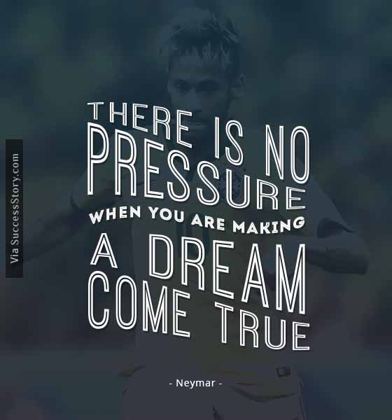 There is no pressure when you are making a dream come true