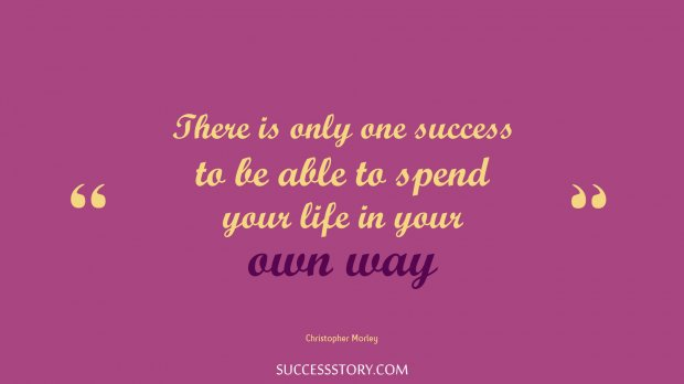 There is only one success  to be able to spend your life in your own way