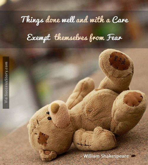 Things done well and with a care, exempt themselves from fear