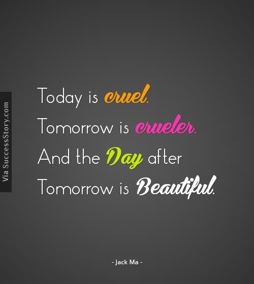 Today is cruel. Tomorrow is crueler