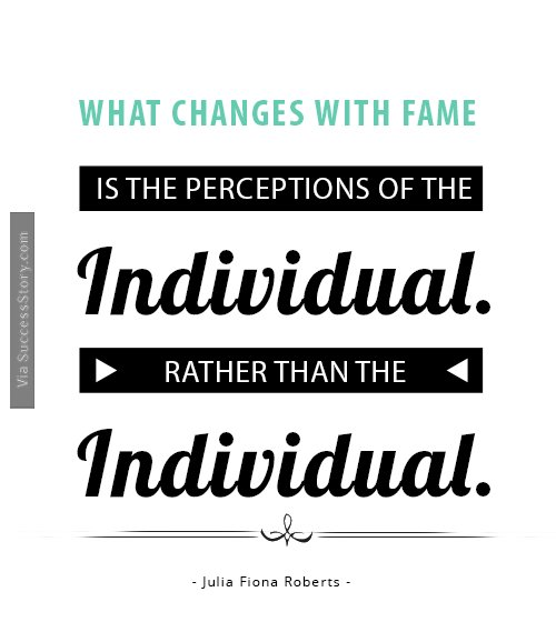 What changes with fame is the perceptions