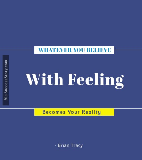 Whatever you believe with feeling