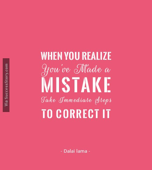 When you realize you ve made a mistake, take immediate steps to correct it