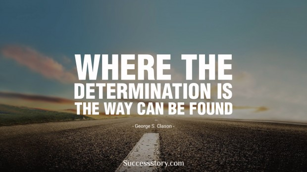 where the determination is, the way can be found     george s