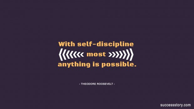 With self-discipline most