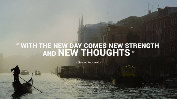 With the new day comes new strength