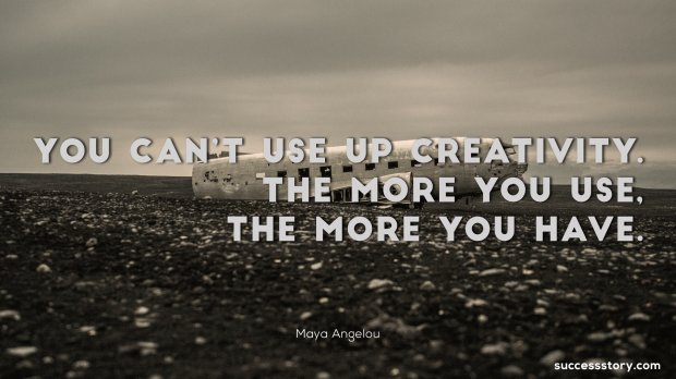 You can t use up creativity. The more you use