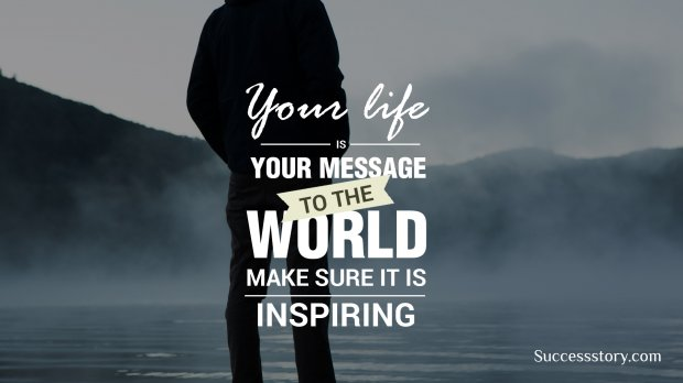 Your life is your message to the world