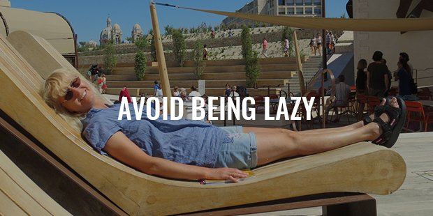 avoid being lazy