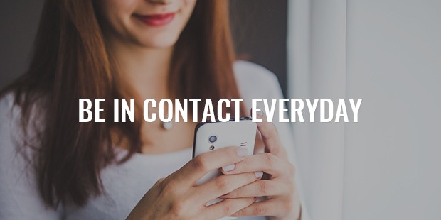 be in contact everyday