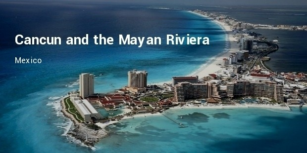 cancun and the mayan riviera, mexico