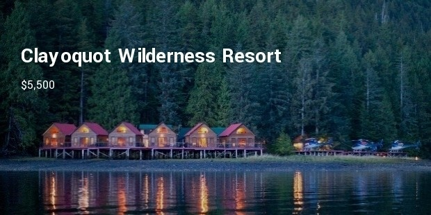 clayoquot wilderness resort, flores island, british columbia  $5,500