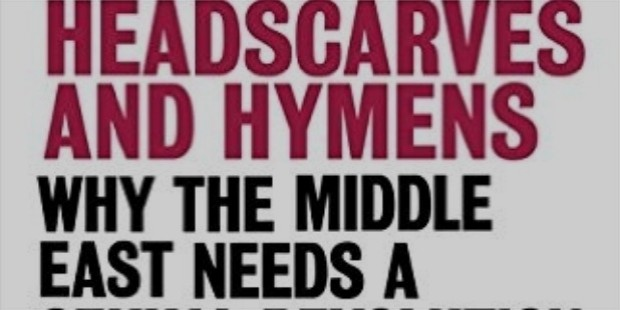 headscarves   hymens: why the middle east needs a sexual revolution by mona eltahawy
