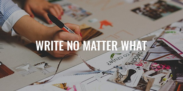 Write. No matter what