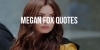 Famous Quotes from Megan Fox