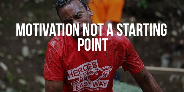 Motivation is not the starting point