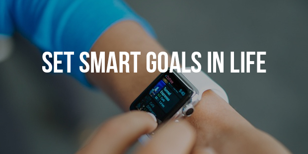 How to Set Smart Goals in Life