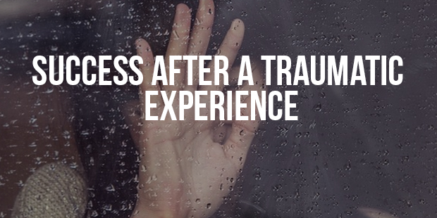Create Success After A Traumatic Experience