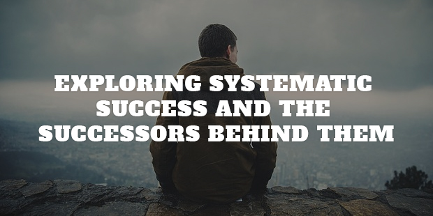 Exploring Systematic Success And The Successors Behind Them