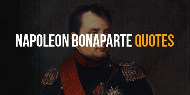 Inspirational Quotes From Greatest Military Leader Napoleon Bonaparte